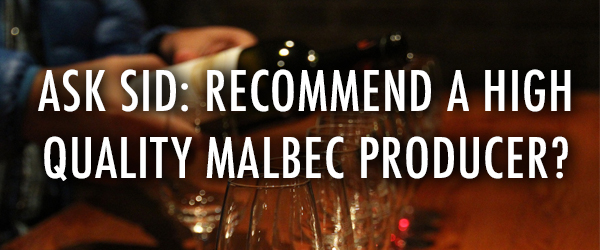 Ask Sid: Recommend A High Quality Malbec Producer?