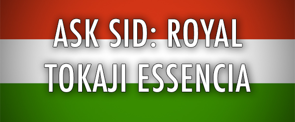 Ask Sid: Royal Tokaji Essencia