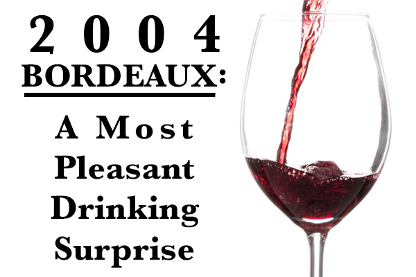 2004 Bordeaux A Most Pleasant Drinking Surprise