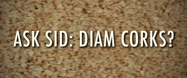 Ask Sid: Diam Corks?