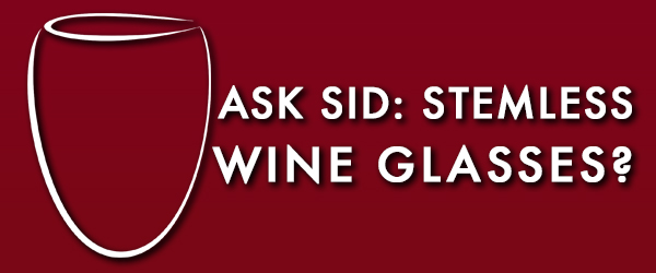 Ask Sid: Stemless wine glasses?