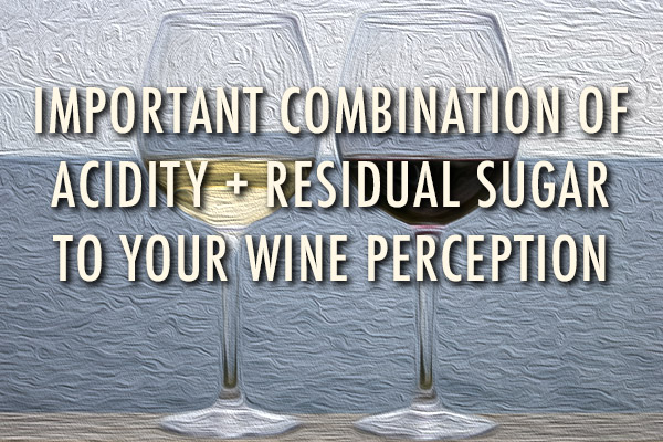 Important Combination of Acidity + Residual Sugar To Your Wine Perception