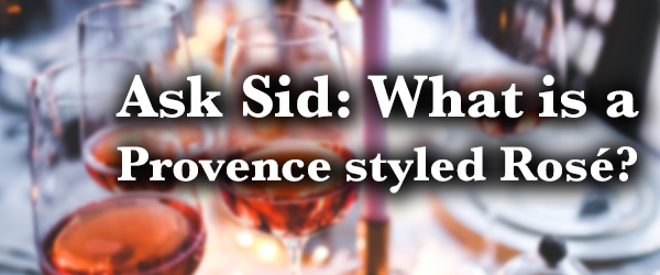 Ask Sid: What is a Provence styled Rosé?