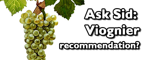 Ask Sid: Viognier recommendation?