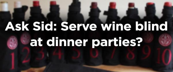 Ask Sid: Serve wine blind at dinner parties?