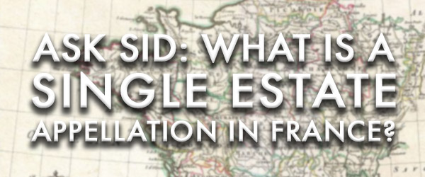 Ask Sid: What is a Single Estate Appellation in France?